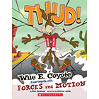 Wile E. Coyote: THUD! Experiments with Forces and Motion Cover