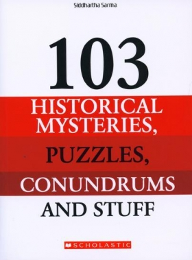 103 Historical Mysteries, Puzzles, Conundrums and Stuff